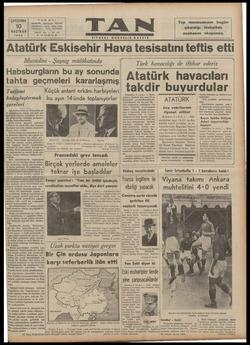 İ Te İ Y N n A T en L aS e SN YA K AA A TCC AT S n y SİYASAL GÜNDELİK GAZETE Atatürk Eskisehir Hava tesisatını teftis ettı j' Mussolznı Şuşnıg mula/catmda lî Türk havacılığı ile iftihar ederız Habsburgların bu ay sonunda   tahta geçmeleri kararlaşmış At?ğurış_havğçııâr'