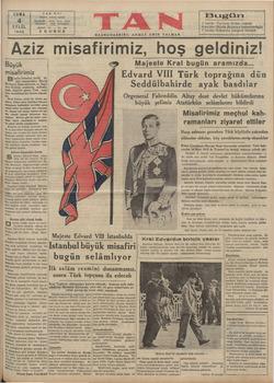 Aziz misafirimiz, hoş geldiniz! Büyük Majeste Kral bugün aramızda... Misafirimiz Bi & Edvard VII Türk toprağına dün B lernlnn n B'JîıA Seddülbahirde ayak basdılar