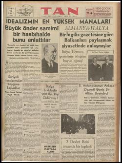 ' —İDEALİZMİN EN YÜKSEK MANALARI Büyük önder samımı|_ ALMANYA-ITALYA bir hasbıhalde — BirİIngiliz gazetesine göre bunu anlattılar l Balkanları navlasmak