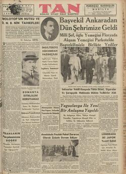MOLOTOF ÜN NÜUÜİKÜ VE D. N. B. NİN TAHRİFLERİ —ii ea Mfolotof, birkaç ay evvel geçmiş bir hâdiseden teessülle bahsetmekle beraber, Türkiye ile Sovyetler Birliği ara- sındaki münasebetlerde bir değişiklik mevcut olmadı- ğını söylemektedir. Molotofrun bu sözünü, bundan ev- velki nutuklarında Türkiyeye tahsis ettiği kısımlarla birleştirirsek, iki memleket arasındaki münasebetlerin normal ve dürüst olduğu neticesine varırız. M. Zekeriya SERTEL   Ş Ha F B L A A gL S S PU Bd LAŞA 0   L 0 JN l Mihverellerin BDaşvekil Ankaradan Dün Şehrimize Geldi Milli Şef, öğle Yemeğini Floryada Akşam Yemeğini Parkotelde ski hd