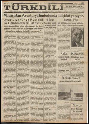 """— ——eemame —— zz İerekea a ST T C' e d DNİN Ğİ aç gesenat ea b aç Ğİ GÇ K TERMP ee Öi eaf BŞPİem """" DU ŞAİ Nİ SS NN ' Macaristan Avusturya hududunda tahşıdat yapıyor. 9 Eylül Afgan - İran Hudut ihtilâfı hükümetimizin hakemliği ile hallediliyor. ' «AvusturyaHür Ve Müstakil Sefirler Hariciya - Vekilimizin riyasetinde tonlandılar, BirAlman Devleti Olacaktır.. Bunotnrye Batolafimhuru Ralinonn vaciuntini Iıııhvnıı a GK e ea l n Ğ Panayır bizzat Başvekili- miz tarafından açılacak,"""