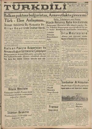 """____"""" Balkan paktına bulgarıstan, Arnavutlukta girecemi? Naf'ıa Vekâletinin yeni binası. len Anlaşması..!... Türk - E $ Büyük Reisimiz Nafıa Vekâ!letinde. sta VC- Reisicumur Hazretleri dün küşadı yapıları Na- A RE A A aN ği """" L A A aa m , BAl a za İktısat Vekılımız z Bu Husu ALAY NL GEm"""