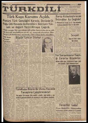 aaT Üi baremi Y — ———i / BESENLR — AAEEAE OA a z Ğ OUMARTESİDEN ÖZGE GÜNLERDE VE ER ÇIKAR l a. D Türk Kuşu Kurumu Açıldı. — Barışi Kolaylastıracal: Atatürk Türk Gençliğini Karada, Denizde Ol- İhtimâller Az Değildir! 8. Makdonali batı Avtupası için bir hava mukavelesi , dUğu G'b' Havada da Kend'sm' Bekı'y en YUk imzalanması hakkındaki Iik_ıini bir daha anlattı.
