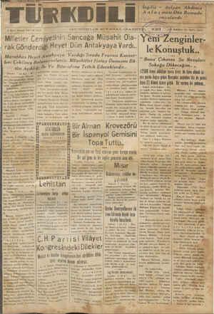 """A A e O ——— — e A 3 İkdnci Künun PAZAR 19 GÜNDELİK SMAL GAZETİ Z4 ÇTIIR )» ŞOĞi BİRİNCİE YİL SAYI Y0 -Milletler Cemıyetmı ıröancag(a Musahıt Ola-   rak Gonderdığk Heyet Dün Antakyaya Vardı.. le Kohü ı Murahhas Heyet Anfdkyaya Va rdığı Sırada Fransız Kuvvet- uşt""""k   leri Cekilmis Bulu'""""'!o'[a"""""""" Müşahitler Hatay Davasını Bü- B""""""""a Ç""""*G""""G Şu Boquarı"""
