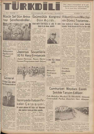 | ll MART PERŞEMBE 1937 GUNDELIK SIYAS.AL GA.ZETE ON BİRİNCİ YIL snn 10173 Buyuk Şef Dün Anka- Üzümcülük Kongresi | VilâyetUmumiMeclisi- rayı Şereflendırdıler Dün Açıldı.. nin Dünkü Toplantısı.. üi iktisat vekili B. Gelâl Bayarın bir - nutku İle açılan | Azalar kazalarına ait İhtiyaçlar üzerinde — dileklerde l Imııııı ıı; gön devam - edecektir. iıu!ı_ııpdulır _vııınıı hütçesine de 50 bin lira ilâve edildi,