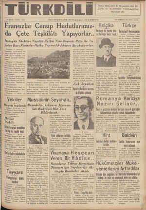 İ' AOİZMART. CUMA 1937 — Hiri GÜNDELİK SİYASAL GAZETE ON BİRİNCİ YIL SAYI: Y017a — |' Fransızlar Cenup Hudutlarımız-| Belçika — Türkçe Herhangi bir harpta hillj | Ve haşkadil ile [gggm[n | da Çete Teşkilâtı Yapıyorl'ar.. ral kalmağa, karar v / Ankare n . - — - dil ile konuşi Türklerin, I Hatayda Türklere Yapılan Zulüm Yine Başladı. Para Ile Tu- ı B Y İN NUN A