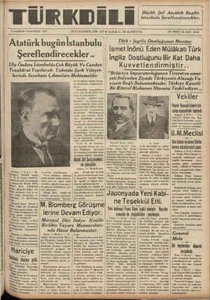5 HAZİRAN CUMARTESİ 1937 GÜNDELIK SİYA.SA.L GA.ZETE ON İKİNCİ YIL SAYI: 10142 MM ——— —— u | Ataturk bugun IStanbulu Türk - Ingiliz Dostluğunun Manâsı: fl d kl İsmet İnönü Eden Mülâkatı Türk Şere endirecekler.. —| İngiliz Dostluğunu Bir Kat Daha