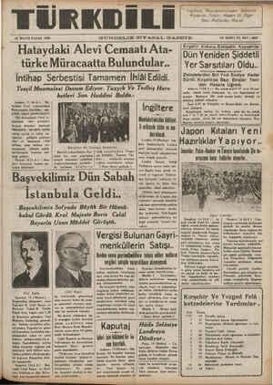 15 MAYIS PAZAR 1938 GÜNDELIK SİYA.S.AL GAZETE ON İKİNCİ YIL SAY:; 3882 Hataydaki Alevi Cemaatı Ata- | DîınYAenıcî;âhŞıâdetlı türke Müracaatta Bulundular.. — YerSarsıtıları Oldu.. İntihap Serbestisi Tamamen İhlâalEdildi. —| Zeze'eterden Biri Yedi Saniye Kadar Sürdü. Kırşehirde Bazı Binalar Yeni: | :l