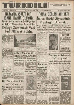 TESİ 1938 GÜN'DELIK SIY.AS.AL G-A.ZETE | IN ÜÇÜNCÜ YI HATAYDA ASKERİBİR. — ROMA-BERLİN MİHVERİ İDARE HAKIM OLUYOR.. Italya Harici Siyasetinin Bütün SivilMakamlarSalâhivetleri- I İT ĞAŞ — | aai TaP aa GERAREN | e P yi l