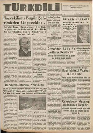 """21 AĞUSTOS PAZAR 1938 GÜNDELİK SİYASAL GAZETE ON ÜÇÜNCÜ YIL SAYI; 3966 . . m Z .. k ı k llllllllllllllllllllllllllllllllllllllllll I.Ig Başvekilimiz Bugün Şeh- """"eteslevakya  7 e (ÜK ŞEFIMİZ! Mlmanlara devlet teşkilâ- ): rimizden G eçe cekl er.."""