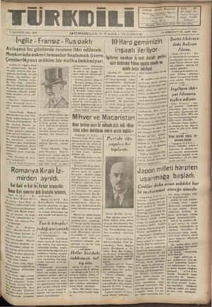 — — — ON DÖRDÜNCÜ YIL SAYI: 4244 1 AGIiSTOS SALI 1939 _mâ;ğim L ngiliz - Fransız - Rus paktı 10 Harp gemimizin | SarktAkdeniz- Anlaşma bu günle de re: i R | ş deki İtalyan günlerde resmen ilân edilecek. | - iİnşaatı ilerliyor- fılosu. | Rama; 31 (A-A.) * Şer ki cevelânından dönmüş olan ikteci İtalyan Filosuna men- Moskovada askeritem aslar başlamak üzere. |m'ltara T : ileri Çemberlâynın mühim bir nutku bekleniyge, 'I aa y ati d peeilt,