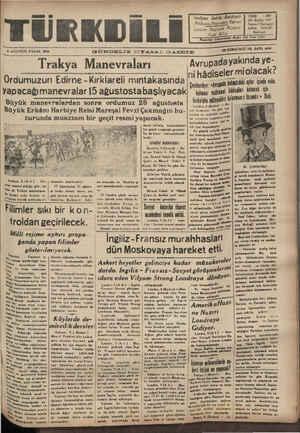 """aV MA A L A """" ĞAM A aa ae eee ea AA aa ea eee aa DA SAA EADERAENNDA —e YIL SAYLı 4249 € AĞUSTOS PAZAR 1939 GÜNDELİK SİYASAL GAZETE ON DÖRDÜNCÜ KU A < b £ SİYASAL GAZETE — M Trakya Manevrala Avrupada yakında ye- y ....M.. ..... eV—İJ— nı hâdlseler mloıacak? Ordumuzun Edırne Kırklareli mıntakasınd a (çenberiye _w,,....g,ı.ı..,ı.ı içinde voku DĞ aC T n Di e eere a vcn Sağn H zie n HD Li ge zi LA GO ÜS AŞ tae, Anlamek 18ln"""
