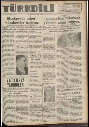 """T AGUSTOS CUMA 186 — — ON DÖRDÜNCÜ YIL SAYI: 4253 11 AĞUSTOS CUMA 1938 AEERLE REr ü DAi aa B aei re SA gDA — 1 e Gi e Y GS ERtrisir Ramıa """" G Moskovada askeri — JaponyaRus hududuna müzakereler başlıyor. yenıden asker yığıyor. TT A A S . .e CA VKİ L Bi """" ge N GDN . ÇS ÇA — —— n apasında as-"""