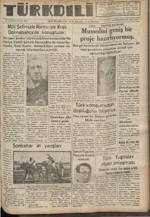 LT TÇ Tz a FU NĞ — ON DÖRDÜNCÜ YIL SAYI: 4255 13 AĞUSTOS PAZAR 1938 GÜNDELİK SİYASAL GAZETE H aei SNB ARĞĞLA D ŞD aa B ; op görüşmesi: Millt Şefimizle Romanya Kralı —| Sisne — BU ae bir Dolmabahçede konuştular. — Mussolini geniş 91 İki saat kadar süren mulâkat esnasında Ha- pr()]e ha zırllyormuş riciye Vekili Şükrü Saraçoğlu da hazır bu- I_' — eeet yer n Talyanadi, <Ai