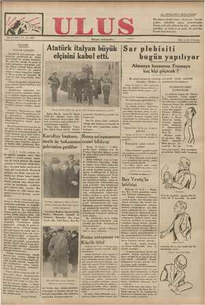 fler yerde » kuruş ARUKACAMAMÇ GELAŞLELEMMALAZ 4 Gi Atatürk italyan büyük |Sar plebisiti Söeamm'uz | — elçisini kabul etti. bugün yapılıyor yürd ulusal bir çalışma içindedir, Her gün her yandan bu sıcak va toplu çalışmanın duyumları geli- yor. Geçen aylarda bütün ülkede (C. H. F.) sının her yıl yapılan nahiye ve kaza kongreleri toplan- dı. Bu ay içinde de vilayetler, iki yılda bir olan kongrelerini yapı- Yyorlar. | Almanya kazanırsa Fransaya kaç kişi göçecek ? Bu genel sorgunun yarattığı geryginlik içinde nazilerin