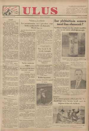 Gündelik ULUSUN 1Ç GÜCÜ Bir alman gazetesinin Vaşing- ton'da bulunan yazıcısı oradan Berlin'e bir yazı gönderdi. Yazıcı, Amerika'nın pusat ya- pan en ünlü kurumlarından - biri- sinin otuz yıldır süel danışmanı olan binbaşı Kazey'le konuşmuş, ona acunun pusatlanma yarışı do- layısiyle bir sürü sorgular sorarak karşılıklar almıştır. Berlin gazete- sinde çıkan yazı, Bu sorgularla l Balıkesir ve Havalisinde lacak yardım hakkında Bakanlar Heyeti karsrı İçeri İşleri Bakanlığından tebliğ edilmiştir: 1. — Erdek, Kapudağ, Marma- ra adaları yer sarsıntıları ve neti- celeri kekirmidlia Balirneti WRA birço!. binaların aduvarları çatla- muiş ve iki baraka yıkılmıştır. Nar- h, Alaklar, ve Tura köylerinde 23 ev tamamiyle yıkılmıştır. Mar- SECE YEFUC 8 KI . |Sar plebisitinin sonucu Yer sarsıntısından zarcı görenlere yapı- nasıl ilan olunacak ? Sarlıların hangi yan dan olmak istedikle- rini, en son yarın sabah öğreneu'ğiz Bilindiği üzere Sar plebisiti bi miştir, bit .
