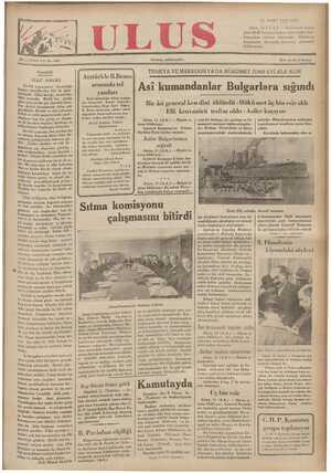 TRAKYA VE MAKEDON YA'DA HÜKÜMET İDAR EYİ ELE ALDI Asi kumandanlar Bulgarlara sığındı Gündelik AEıli'ırkle B.Benes arasında tel: ÜLKÜ BİRLİĞİ Devlet yaşayışının dayandığı başlıca temellerden biri de ülkü   birliğidir. Ülkü birliği, ulusal bir- azıları   1ğin anasıdır. Birlik her yönde Reisicümhurluğa tekrar intihab- . Bücü artıran bir şey olmakla bera- ları dolayısiyle - Kamâl Atatürk'e *. ALB K n? SLASE. HG .. : Ç ; devlet kurumunda daha çok      Çekorlorakya Dişarı İşler/ Bakanı Bir âsi general ken dini öldürdü - Hükümet üç bin esir aldı gereklidir. Devlet ve ulus işlerinin      B. Benes tarafından çekilen tebrik Elli kruvazörü teslim oldu - ÂAsiler kuçıv b e * lü ve özlü parçalarında yurd -      telgrafiyle Reisicümhurumuz tara - daşların hep bir görüş ve düşün- fından verilen teşekkür cevabı: ©e il& hareket etmeleri ilerleme ve Kamâl Atatürk Türkiye elmenin başlangıç adımıdır.   Reisicümhuru tadırlar. Makedonyanın asilerden temizlenmesi ameliyesi yarın bite- cektir. yına bir binbaşı, bir yüzbaşı ve bir pasaport memuru teslim olmuşlar- dır. Binbaşı Demirhisar ve Serez Atina, 11 (A.A.) — Royter a- jansı bildiriyor: General Kamenos'un Erkânı