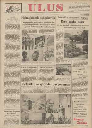 BALKAN OYUNLARI 6 imcı Balkan oyunları dün İstanbul'da bitmiştir. Herkesin birleştiği hükümlerden biri, türk atletizm federasyonunun oyunları iyi organize ve idare etmiş olma- sıdır. İstad sapa yerde idi; İstan- bul karışık ve bozuk yollu bozuk bir şehirdir. Bötün kötü şartlara rağmen, atletizm — federasyonu teknik ve organizasyon bakımın - dan, modern bir cihaz olarak işle- miştir. Herkesin birleştiği ikinci hü - küm, atletizme karşı halkın gös - İtalya yeniden on bin asker gönderdi- Ha - beşistanda yağmurla » devam ediyor-Harp gelecek hafta ortasında başlıyacakmış Cenevre, 29 (A.A.) — Habeş imparatoru Uluslar Sosyetesine gönderdiği bir telgrafta, genel se- ferberliği ilân ettiğini resmen bil- dirmektedir. B e/   AUAUA SULCE UC Londra, 29 (A.A.) — Adis - ababa'dan bildirildiğine göre, ha- beş imparatoru genel seferberliği ilân etmiştir. (Sonu 2. ci sayıfada) eli V ee V * ERER AAA SS Ş AYU AA Ü C Udşııyor Kırk araba hazır Altı hat üzerinde çalışacak olan otobüsler nerelerden geçeceklerdir? Yarın; An- - kara urayı oto- büslerinin ilk ça lışma günüdür,. Eski otobüs sos. yetesinin orta -