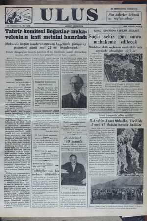 Tahrir komitesi Boğazlaıı muka_ KIRAL EDVAIîD'A YAPILAN SUİKAST. — velesinin kati metnini hazırladı Suçlu sekiz gün sonra- Mukavele bugün konferansumumi heyetinde görüşülüp muhakeme edılecek pazartesi günü saat 22 de imzalanacak. Müdafaa vekili, suçlunun kıralı öldürmek Bulgar delegasyonu Cenevre paktının 16 ıncı maddesile alâkalı ihtiraz kay- ea nıı?'îtınde olmadıgını SOY h) Or. ü ; ondra, ) C TEEYRFZ dından, hükümetimizin işini güçleştirmemek için, vazgeçti. A:) — Polislerin'i- İ a ki kişiyi tevkif et- (Ğü