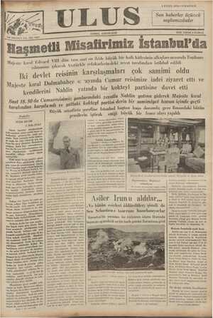 """Haşmetli MiSaliflillii İSLAMOÜR C x eat m; ııî,,(l. büyük bir halk kitlesinin alkışları arasında Topl refakatlerindeki zevat tarafından istikbal edildi SA II dün tan karak Atatürkle karşılaşmaları çok samimi oldu """"ayında Cumur reisimize iadei ziyaret etti ve Majı-slı- kıral Edvard V rıhtımına ÇI Ikı devlet reisinin Rr b yi ör yanığ nnımâhahce Se"""
