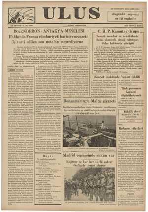 İSKENDERON - ANTAKYA MESELESİ Hakkında Fransa cümhuriyeti hariciye nezareti ile teati edilen son notaları neşrediyoruz Türkiye Cumhuriyeti Paris büyük elçiliğinin 9 teşrinievvel 1936 tarihinde Fransa hükümetine bir nota vererek bunun metni o zamanda Paris'de parafe edilen Fransa - Suriye muahedesiyle o sıralarda müzakeresi derdest olan Fransa - Lübnan muahedesine mümasil bir muahedenin İsken- derun ve Antakya ahalisi mürahhaslariyle de akdi imkânının tetkikini Fransadan istemiş - oldu- ğu malümdur. Fransa hnrıcıye nazırı B İvon Delbos bu notamıza 10 teşrini sani 1936 tarihli bir nota ile ce- DEUR A A A A O ARAEEE. et ARR Zönist. iarafand n RPanrsr | aat C. H. P. Kamutay Grupu Sancak meselesi ve vekâletlerde ihdas olunacak siyasi müsteşar- lıklar hakkında görüştü C. H. P. Kamutay Grupu dün öğleden sonra Trabzon sayla- vı Hasan Saka'nın başkanlığında toplandı. Dış İşleri Bakanı Dr. Aras İskenderun ve Antakya mesele- sinir ne tarzda yürüdüğü hakkında partiye malümat arzetti ve muhtelif hatiblerin suallerine cevablar ve iazhlar verdi . Bundan sonra Başvekil İsmet 'zv;ıu söz alarak bu meselenin P Aplani B M0 T ELSŞİRE D . İ el