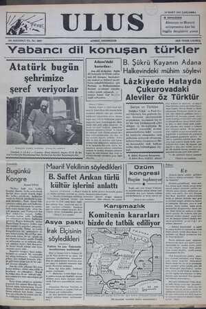 ON SEKİZİNCİ YIL. No: 5607 ADIMIZ, ANDIMIZDIR HER YERDE 5 KURUŞ Yabancı dil konuşan türkler Atatürk bugu el -|B. Şükrü Kayanın Adana F vadra di triçeder tasta'Halkevindeki mühim söylevi Seıırlmlze : ::nk.r:allk !ıııhıdmîıh Bi A B M — ae |B G e a Adana'daki
