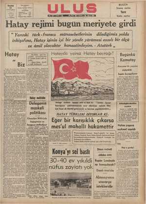 """"""" Yoryınki türk-fransız münasebetlerinin dilediğimiz yolda ' inkişafına, Hatay işinin iyi bir yönde yürümesi esaslı bir ölçü ve âmil olacaktır. kanaatindeyim. - Atatürk ,, Hatay -""""""""îl Hatayda yalnız Hatay bayrağı ! i Bugu;i(üa"""