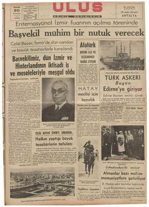 """Başvekıl mühim bır nutuk Verecek Celâl Bayar, İzmir'de dün candan M lll'k B"""" eT OA P A zahürlerle karşılandı VeW——-——-——w—————— BÜYÜK ELÇİ VE 5 O b e n İymüir vas   aünüm ;"""