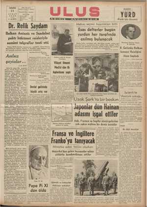 B AUKAKAAKANUK UKU KAUU UK AA KU KUKDKU KU KAKAKAR KUKU YAK KKK VO KUKU RRULU Balkan Antantı ve Saadabat bi paktı hükümet reisleriyle samimi telgraflar teati etti | Esas deffterler bugün | yurdun her tarafında | asılmış bulunacak — Evelce haber verdiğimiz gibi, dün bütün yurdda mebus seçi-| — Pomanya Hariciye Nazırı mine ait kanuni müuamelenin ikinci safhası sona ermiştir. Teftiş B. Gafenko Doktor Refik Saydam hükümetinin teşekkülü münasebetiyle, | heyetleri esas defterlere geçirilen, intihap hakkını haiz yurddaş- B.,:ılıilrimiıle BılkınmAnl:ı:tT:emğgıdîıt paktı hükümet r:i:- ların isimleri üzerinde son tetkiklerini yapmışlardır. B. GO fenko Bnlkan leri arasında aşağıdaki telgraflar teati olunmuştur: (T0Ne ? ei sarikde) . || Kİ Biv aa ö —— Tei Gmer l Hü konseyi Reisliğini | Başvekil / d W— çayg Asılsız — aN : | Hiaavekâlet vazilesini deruhsa adar. l ebamn ni M la ifaya başladı