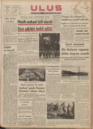 Wi şperin   kabulleri Münih suykastı faili olarak Elzer adlıbiri tevkif edildi hur İsmet İn- Bu mülükat esnasında büyük n Papen bilhassa Führer'e karşı yapıl- Best ve Stevens isminde -H aati Süre Di ni d AA dd SA arlileli ' Alman Büyi dün #aat 17 de Reisici tarafından kabul miş olan suykast münasebetiyle Re- isic'imhur tarafından Berlin Büyük Elçimiz vasıtasiyle izhar edilen alâka- dan dolayı Führer'in teşekkürlerini we dostluk hissiyatını ifadeye memur edildiğini söylemiştir. Mülâkatta Hariciye Vekili B. Sa- zaçoğlu hazır bülunmuştur. (a.2.) Teketlini anmak için, Hitler her sene Münih so- kaklarında parti ile arkadaşları birlikte yü: yapır ve sonra Bürgerbran Kel- ler birahanesine giderek eski ar- kadaşlariyle ko- nuşurdu. Aşağı- daki reslm, ge- çen seneki yü- rüyüş esnasında îx   İngiltere ve Fransa'nın son kararınıri İtalya ve Hollanda'daki akisleri , 22 aa. — İngiltere gibi Fran- ——— da, almanların deniz yolu ile yap -  WETNNUN 1 ihracatı tevkife karar vermiştir. Londradaki askeri mallarını tevkif edecek Bu hale göre, fransız ve ingiliz bah- riyesi, müvazi surette harekete geçe-   ceklerdir. Alâkadar mahfillerde be -   iyan edil öre bu di _ı TELManaa Tara Siap Atman   heyetimiz Parise gitti yanın gayri meşru — hareketlerinden   dolavı ittihar edilmiş bulunmakta ea llle NN geei vae Möndn eei eE7