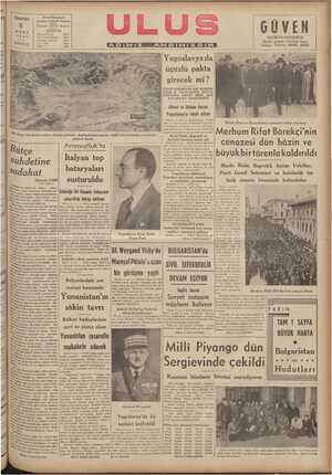 üçüzlü pakta girecek mi ? TEYİT EDİLMİYEN BİR HABERE GÖRE B. TSVETKOVİÇ HAFTA SONUNDA PAKTI İMZA İÇİN VİYANA'YA GİDECEKMİŞ Alman ve italyan basını Yugoslavya'yı fehdil ediyor Berlin; 7. aa. — Doğruluğuna ihtimdi | an bir Meclis Reisi ve Başvekilimiz cenazeyi takip ediyorlar K ı eır G. RR.. ı ., .