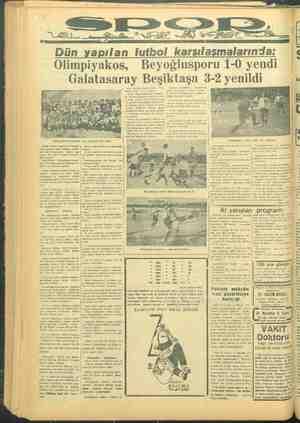 il Dün yapılan futbol karşılaşmalarında: | ç | Olimpiyakos, Beyoğlusporu 1-0 yendi Galatasaray e 3-2 yenildi c nı...