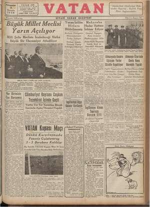 DUÜYURK VC İVECOCLEDE | Yarın Açılıyor — Millt Şefin Mecliste İradedeceği Nutka | Buyuk Bır Ehemmıyet Atfedılıyor Hitlere | Bildirilmemiş lnhısar Ediyor g Berlinde Türkiyenin | e Müdahalesinden Endişe Ediliyor Stefani Ajansı, Notanın Tasvip W Edıldıgını Bildiriyor levyork, 30 (ALA.) — «Nev. v ve Nevyork He d | miştir. e| » lığı 2 numara ile 28 birin C'Hudut Hattına | General F Papagos, ı Kara Orduları Başkumandanı Oldu İçinde Kral ve Başvekili Alkışladı gf Atina, 30 (ALA.) — Gecik- Yunan orduları başkumi Atina Halkı Heyecan Yunan kara orduları başkumandanı General Papagos 22 llkwıı dan- 937 de İstanbula muvasalatında ihtiram kıtasını teftiş ederken
