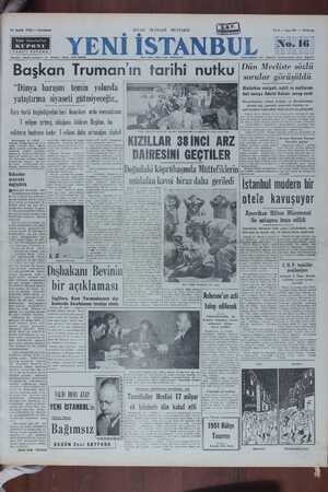 """sorular goruşuldu Atatürkün vasiyeti, nakit ve mallarına dair soruya Adalet Bakanı cevap verdi """"Dünya barışını temin yolunda yatıştırma siyaseti gütmiyeceğiz,, Kore harbi başladığından beri Âmerikan ordu mevcudunun T milyon artmış olduğunu bildiren Başkan, bu miktarın hazirana kadar   milyon daha artacağını söyledi Ti aekerleri etilerin aterakl Bakannı klemda maleame temllii yağvorlas, — —   """"e vekeioein Tni bahsederek bunların . Atatürk"""" Woashington, 16 (YİRS) —— yanın hür milletlerini bir araya tinden kati mürette Kaçınacağı: Türk milletinin sembolü olduğu Başkan 'Truman radyo ile Ame- toplayarak — Komünist istilfsını mızın bilinmesini isteriz."""" için verildiğini ve — binaenaleyh rikan milletine hitap ederek Önlemek Üzere Amerikanın 5 se- — Sözü Koreye getiren Truman, 'neden beri çalıştığına işaret et- bu memlekette miştiz. ve demokrat bi Macaristandan alınan buğday ve Diyarbakırdan alınan yağ, pamuklu mensucat fiyatları ve uçak kazaları hakkındaki sözlü sorular da görüşüldü Büyük Millet Meclisi dünkü oturumunda, Atatürk'ün vasi- yeti, nükut, menkul ve gayrimenkul malları ile kendisine verilen kaymetli hediyeler hakkında Sinan Tekelioğlunun sorumuna Ada- Avrupa Ekonomi Konseyi Sekreteri geliyor Ankara 15 (T.HLA.) — Birleş- miş Milletler. Avrupa Ekonomi ımsız birleşik e) PRAİDECİMNİ NENTİL ED dünya vaziş vermiştir. bususu"""