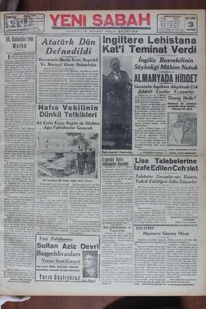 """ADĞ Yazan: Hüseyin Cahid YALÇIN e— — talya Ducenin nutkuna ka: 1 Fransız diktatörü M. Da- Tadier'nin evabı gecikmedi. Fransız Başvekili hakkında diktatör sıfatını kullanmamız parlâmentodan -fevka- lâde salâhiyetler almış olmasından dola; Fakat bu diktatörlük da- ha ziyade eski Romada tehlikeli za- manda kanuni tarik ımı:mı—u! bir mesele dolayısile ve mahdut lıirw! müddet için verilmesi mutad olan   salâhiyetler cümlesindendir. Uzun asırların aradan geçmiş ol- Masına rağmen, milletlerin baş vur- dukları hükümet usulleri pek mah-   Defneclıldı Merasimde Meclis Reisi, Başvekil Ve Mareşal Hazır Bulundular Ankara: 31 (A. A.) — Resmidir: Ebedi Şef Kemal Atatürk'ün tabutunun defnedileceği Rasat tepedeki anıt kabırın inşasının hitamına kadar elyevm bulunduğu Etnografya müzesinde ihzar olunan muvakkat kabire vazı ameli- yesi bugün, 31 mart 1939 cuma, saat 11 de Türkiye Büyük Millet Meclisi reisi Abdülhalik Renda, Başvekil Doktor Refik Saydam, Genel Kurmay Başkanı Mareşal Fevzi Çakmak, Cümhur riyaseti   umumı kâtibi Kemal Cedeleç, Cümhur riyaseti başyaveri Celâl Üner ve Ankara Va 'e Belediye reisi Nevzad Tandoğan hazır ol- ıKat'"""" i Teminat Verdi YD — İngiliz Başvekilinin Söylediği Mühim Nutuk & ALMANYADA HII]I]ET """" Gazeteler İngiltere Aleyhinde Çok"""