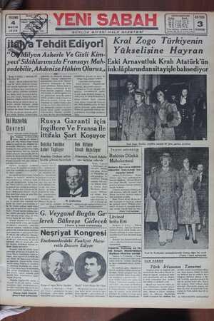 F TEER P L Ş at AA U AF S -S N .e .© %ılyon Askerle Ve Gizli Kim- Yukse_lı_şMy AĞA yevi'Silâhlarımızla Fransayı Mah-'Eski Arnavutluk Kralı Atatürk'ün vedebilir, AkdenızeHakım Oluruzn lnkılaplarındansıtayışlebahsedıyor Adrytıkd nizinin | İstediklerini yazıyor Roma, 3 (A.A.) — Giornale d'İ- / i talia diyor ki: h lyın hâkimiyetini İtalya, harp çıkar: len lk(lyt öa, Aakaalen de öteye