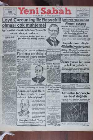 """e w V G0 W Y E oOB E ü li ğülüde ee Cü W ee HeBEli — — — 5 UU"""" Al e olması çok muhtemel BUT . CAĞR Bu zatın İstanbuldaki evinde yapı: Ka veser - ÖL Ş AM L lan araştırmada mühim evrak ve 'İşçi partisi şimdiki hükümetle teşriki mesai etmeyi reddetti resimler bulunduğundan ken- disi İstanbula gönderiliyor *  21 mayisa kadar yeni vazi- IT_awam dglf_l yet tebellür etmiş olacak Bulgar casuslarının cezası arttırıldı Bundan ön gün evvel İstanbula gelen 28 Nisan 940 tarihli — """"Parfs « Soir,, gazetesinde, İstanbul muhabiri mahsusunun göndermiş - olduğu şet kaber vardı: Vöi f el"""