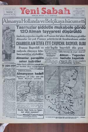  Almanya Hollanda ve Belçikaya hücum ettij — Taarruzlar şiddetle mukabele gördü 120 Alman tayyaresi düşürüldü # Oi İmdada çağırılan İngiliz ve Fransız kıt'aları Belçikaya girdiler