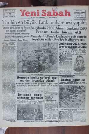 Tarihin en buyuk Tank muharebesi yapıldı Almanlar büyük harhde bizi Ruslara lBelçıkada 2000 Alman tankına 1500 - ııasıl saımak ısîsmişlerdı ainon dörüye Nü Y rsıyı — Fransız tankı hücum etti y ddıgık ımktbd tl'( — Giği fikir, Rusya ve Almanya için menfa atin Almanlar Hollanda kralıçesını esir etmege— Türkiyeni imesininde olduğudur.