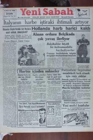 İtalyanın harbe ıştırakı ıhtımalı artıyor Almanlar Büyük Harbde bizi Ruslara Hollanda harb harici kaldı. nasıl satmak İstemişlerdi? z . Vesikalar açıkça gösteriyor ki, Ruslar naz' Aıman ordusu Beıçlkada ettikçe Almanlar Türkiyeyi Rusların ağzına —l—)ir parça ı'.la.l.ı.ı atmakta tîreddüd ît,miîrorlardı*W çok yavaş iıerıiyor I BU e ÜNDi SA aa