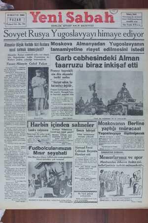 Sovyet Kusya İ ugoslavyayı himaye ediyor Almanlar Büyük Harbde bizi Ruslara Moskova Almanyadan Yugoslavyanın nasıl satmak istemişlerdi? tamamıyetıne rıayet edılmesını istedi Almanlar Rusları münferid sulha razı et mek ö le ğ E Ğ için Boğadlardan başka Emesisanı 4 (Garb cebhesindeki Alman Yazan: Husevin Cahid Yalcın ı———-ı nummu Lı-—- ı_ııı- —l -.