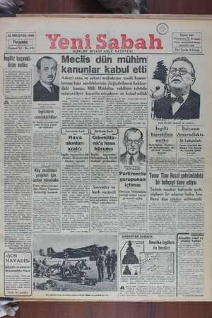 Meclis dün mühim kanunlar kabul ettı' Askeri ceza ve askeri muhakeme usulü kanun- larının bazı maddelerinin değiştirilmesi hakkın- daki kanun, Milli Müdafaa vekilinin talebile X y Üçüncü Yıl - No. 830 I Her Yerde-5 Kuruş GUNLÜK SİYASİ HALK GAZETESI Ingılız haşvekı- linin nutku M. Churchill'in Almanyaya kar $i kullanacağı - silâhm yalnız || tayyare hücumlarına inhisar etmiyeceğini nutkundan öğ- reniyoruz. İngilterenin elinde çok müdhiş bir- silâh daha vardır ki 0 da ablukadır. Ve bunu hiç tereddlüd etmeden is- timal etmeğe kararını ver- mictir 1