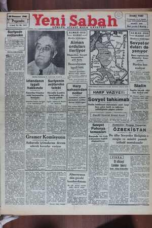 '.ü.t.,——'-(— SUUT SF UD ı ALYMAN- KU mütareke — HARBİ L HARBİ — Berlin bildiriyor: | Moskova bildiriyor Vichy beyhude yere Fran- sız kanı dökülmüğiheimkân vermek hakkiınt: İaiz değil- dir. Suriyede müdafaa edi- lecek bir Fransız şeref ve namusu yoktu. Sovyetor duları da- yanıyor Bazı cephelerde Alman orduları ilerliyor Düşürülen Sovyet Hüseyin Cahid YALÇIN uriyede — Fransız fevka- Slide komiseri — general Dentz bir mütareke akdi i için müzakerede bulunmak - üze- tayyareleri Almanlar kaçı- re İngiltere hükümetine resmen pek fazla müracaat etmiştir. — Haftalar- Yorlal' .danberi cenup hudutlarımızın B b ——— ötesinde bir dost ülkede iki esara yanın H . arbin hızı müttefikimiz arasında cereyan