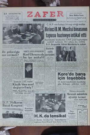 Yıl: 2 — No. 589 — — * Telgraf adresi : Zafer Gazetesi — Ankara — © 13/Aralık/1950 Çarşamba * Fiyatı Her Yerde 10 Kuruş, * Telefon: 15315, 15619 ve 16882 * Denizciler Caddesi: 2 * Posta Kutusu : 193 —— C.H.P.nin hoksız ikt'sap ettiği mallar BirinciB.M. Meclisi binasının tapusu hazineye intikal etti |İBasbakanlık hesabından C.H.P. genel başkanlığına