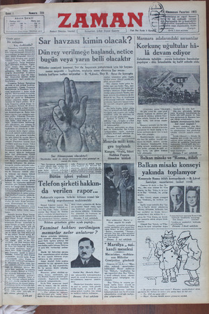 Günün yazısı Bir anlaşma, kaç dedikodu? ur ISar havzası kimin olacak? Dünrey verılmege başlandı, netice bugun veya yaırın belli olacaktır ahi Korkunç uğultular hâ- lâ devam ediyor Zelzelenin tafsilâtı - yersiz kalanlara barakalar yapılıyor - dün İstanbulda üç hafif zelzele oldu —